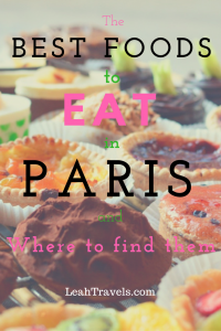 the-best-foods-to-eat-in-paris-and-where-to-find-them-by-leah-walker